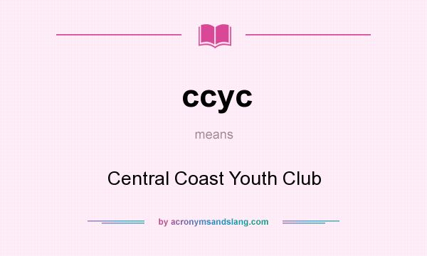 What does ccyc mean? It stands for Central Coast Youth Club