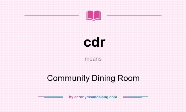 What does cdr mean? It stands for Community Dining Room