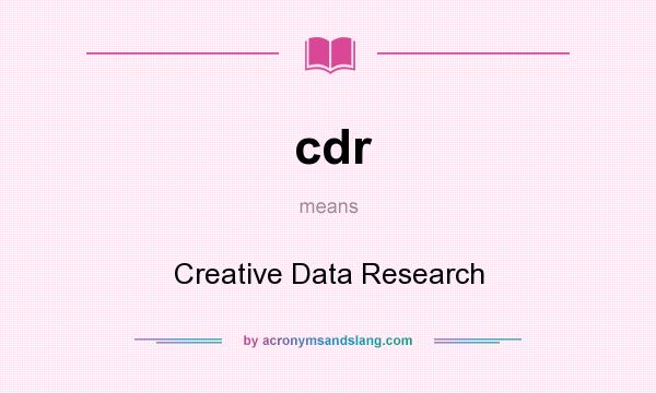 What does cdr mean? It stands for Creative Data Research