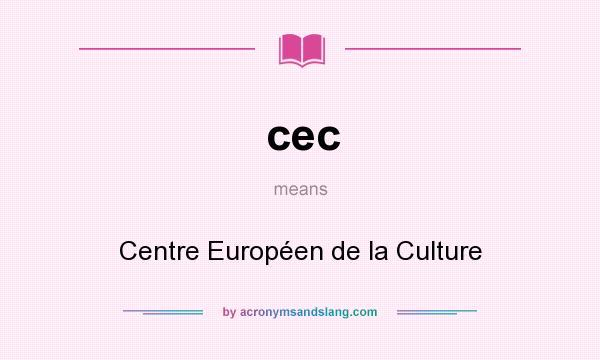 What does cec mean? It stands for Centre Européen de la Culture