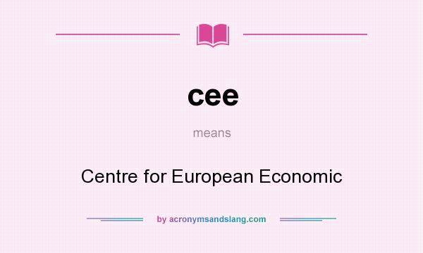 What does cee mean? It stands for Centre for European Economic