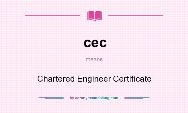 What does cec mean? It stands for Chartered Engineer Certificate