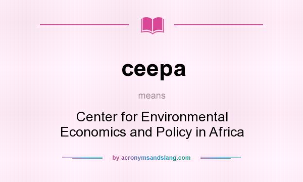 What does ceepa mean? It stands for Center for Environmental Economics and Policy in Africa