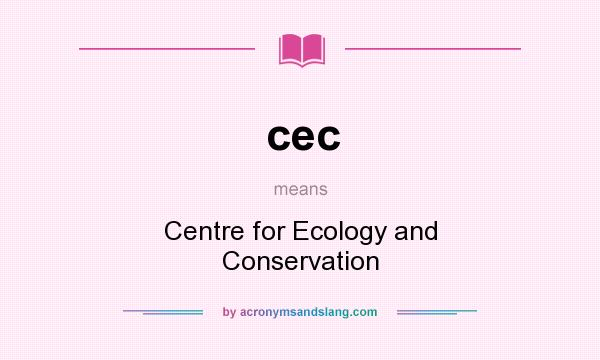 What does cec mean? It stands for Centre for Ecology and Conservation