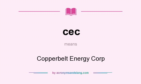 What does cec mean? It stands for Copperbelt Energy Corp