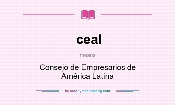 What does ceal mean? It stands for Consejo de Empresarios de América Latina