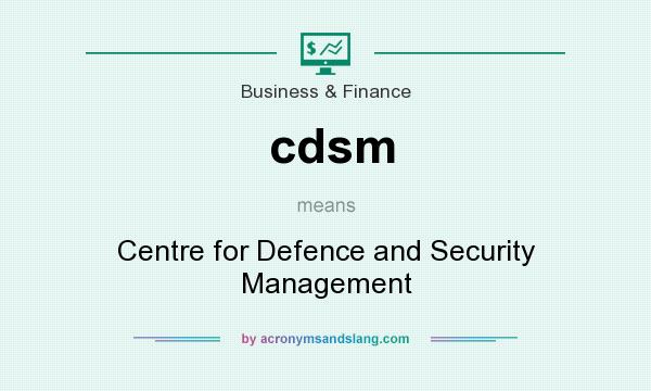 What does cdsm mean? It stands for Centre for Defence and Security Management