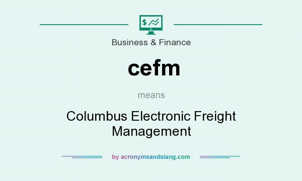What does cefm mean? It stands for Columbus Electronic Freight Management