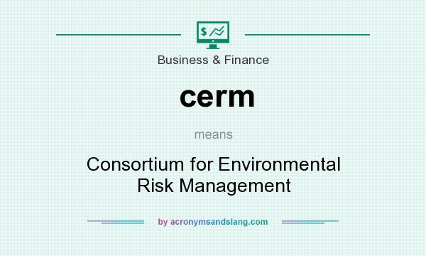 What does cerm mean? It stands for Consortium for Environmental Risk Management