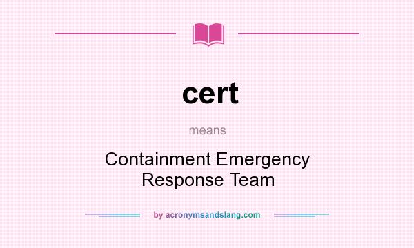 What does cert mean? It stands for Containment Emergency Response Team