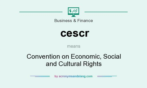 What does cescr mean? It stands for Convention on Economic, Social and Cultural Rights