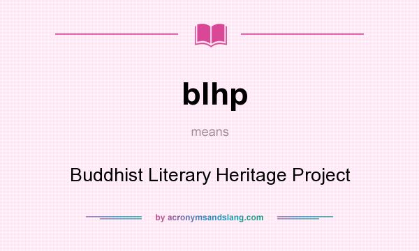 What does blhp mean? It stands for Buddhist Literary Heritage Project