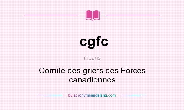 What does cgfc mean? It stands for Comité des griefs des Forces canadiennes
