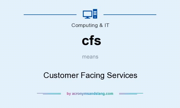 What does cfs mean? It stands for Customer Facing Services
