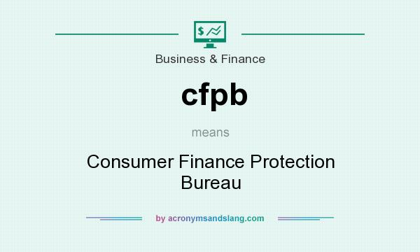 What does cfpb mean? It stands for Consumer Finance Protection Bureau