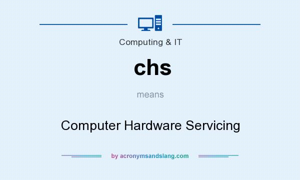 What does chs mean? It stands for Computer Hardware Servicing