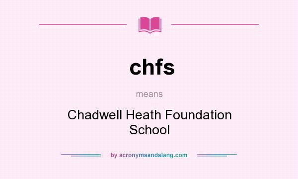 What does chfs mean? It stands for Chadwell Heath Foundation School