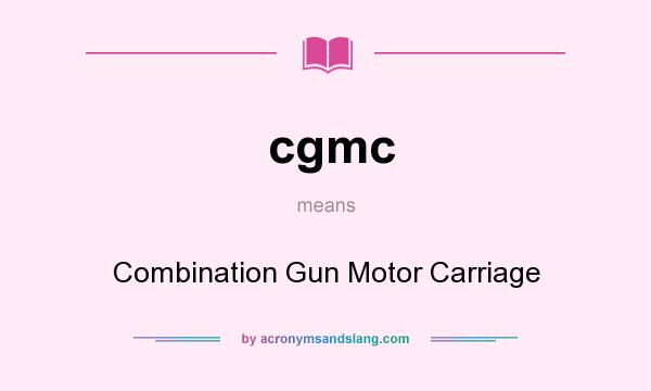 What does cgmc mean? It stands for Combination Gun Motor Carriage