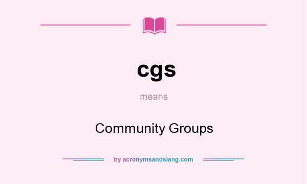 What does cgs mean? It stands for Community Groups