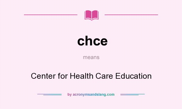 What does chce mean? It stands for Center for Health Care Education