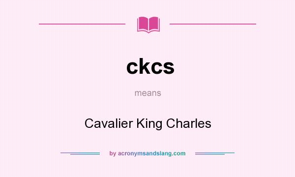 What does ckcs mean? It stands for Cavalier King Charles
