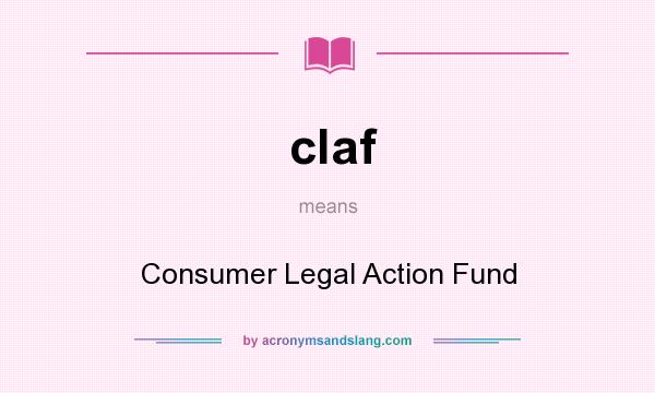 What does claf mean? It stands for Consumer Legal Action Fund