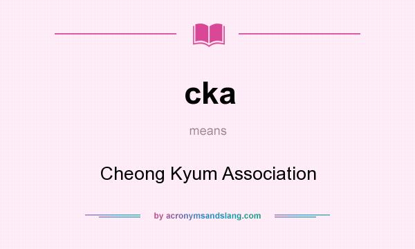 What does cka mean? It stands for Cheong Kyum Association