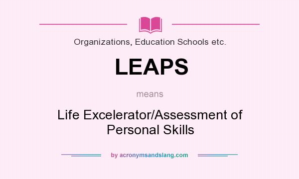 What does LEAPS mean? It stands for Life Excelerator/Assessment of Personal Skills