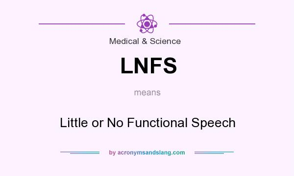 What does LNFS mean? It stands for Little or No Functional Speech