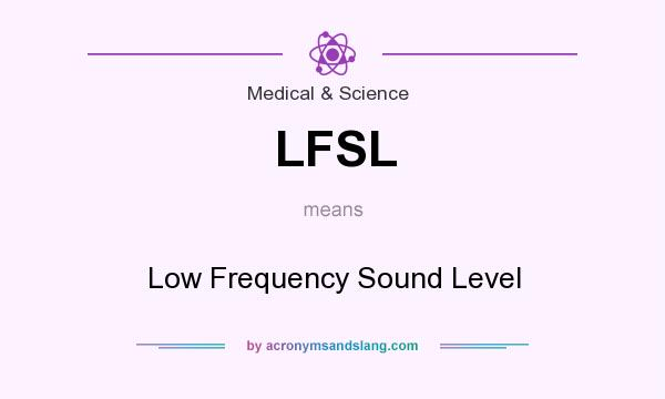 What does LFSL mean? It stands for Low Frequency Sound Level