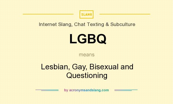 What does LGBQ mean? It stands for Lesbian, Gay, Bisexual and Questioning