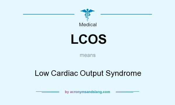 What does LCOS mean? It stands for Low Cardiac Output Syndrome