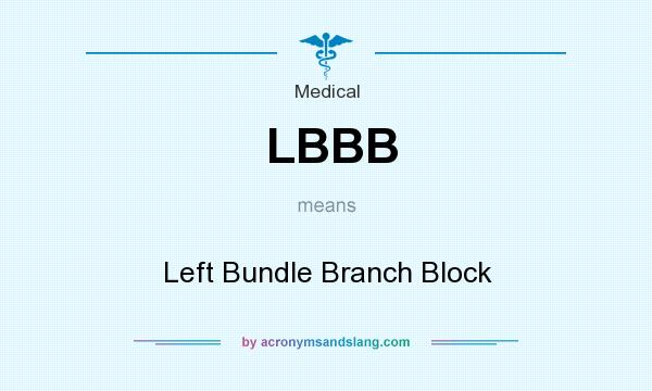 What does LBBB mean? It stands for Left Bundle Branch Block