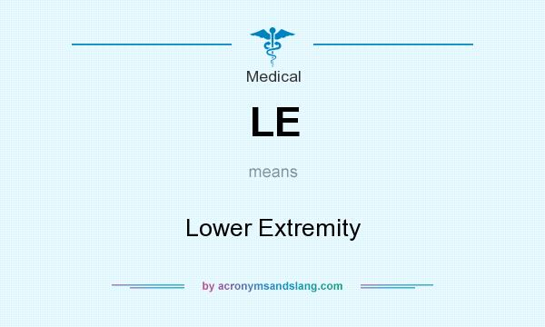 What does LE mean? It stands for Lower Extremity