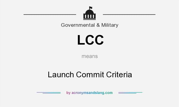 What does LCC mean? It stands for Launch Commit Criteria