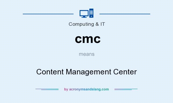What does cmc mean? It stands for Content Management Center