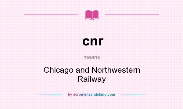 What does cnr mean? It stands for Chicago and Northwestern Railway