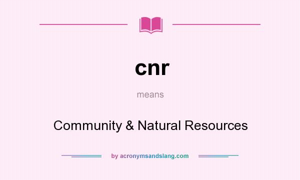What does cnr mean? It stands for Community & Natural Resources