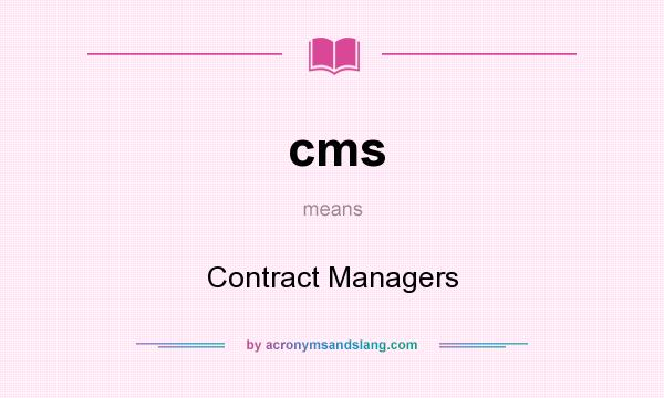 What does cms mean? It stands for Contract Managers