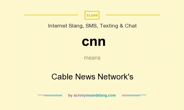What does cnn mean? It stands for Cable News Network`s