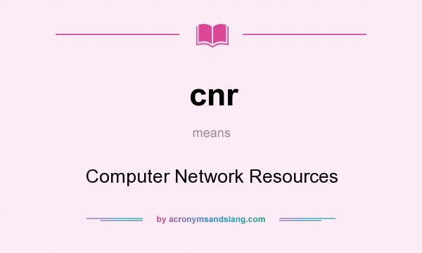 What does cnr mean? It stands for Computer Network Resources