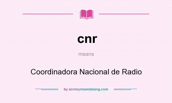 What does cnr mean? It stands for Coordinadora Nacional de Radio