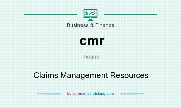 What does cmr mean? It stands for Claims Management Resources