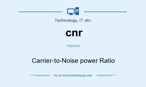 What does cnr mean? It stands for Carrier-to-Noise power Ratio