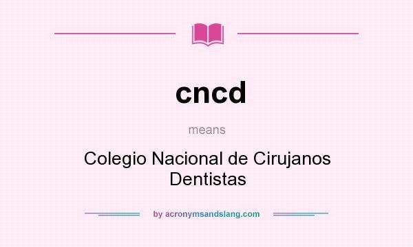 What does cncd mean? It stands for Colegio Nacional de Cirujanos Dentistas