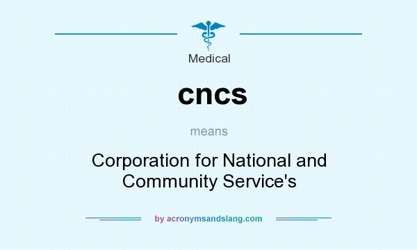 What does cncs mean? It stands for Corporation for National and Community Service`s