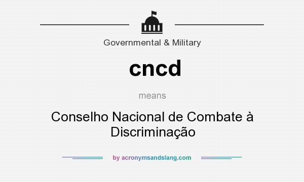 What does cncd mean? It stands for Conselho Nacional de Combate à Discriminação