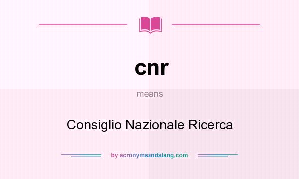 What does cnr mean? It stands for Consiglio Nazionale Ricerca
