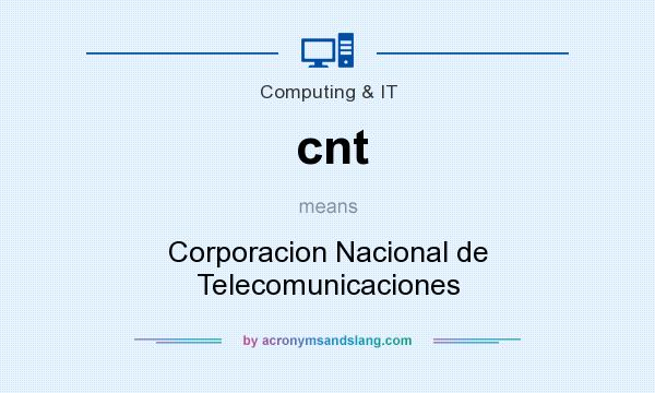 What does cnt mean? It stands for Corporacion Nacional de Telecomunicaciones