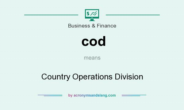 What does cod mean? It stands for Country Operations Division